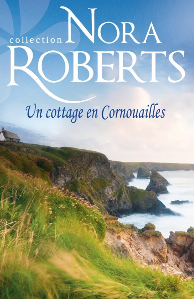 Nora Roberts - Un cottage en Cornouailles
