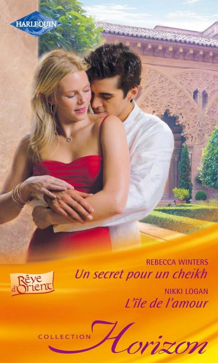 Un secret pour un Cheikh ; L'île de l'amour - Rebecca Winters,Nikki Logan