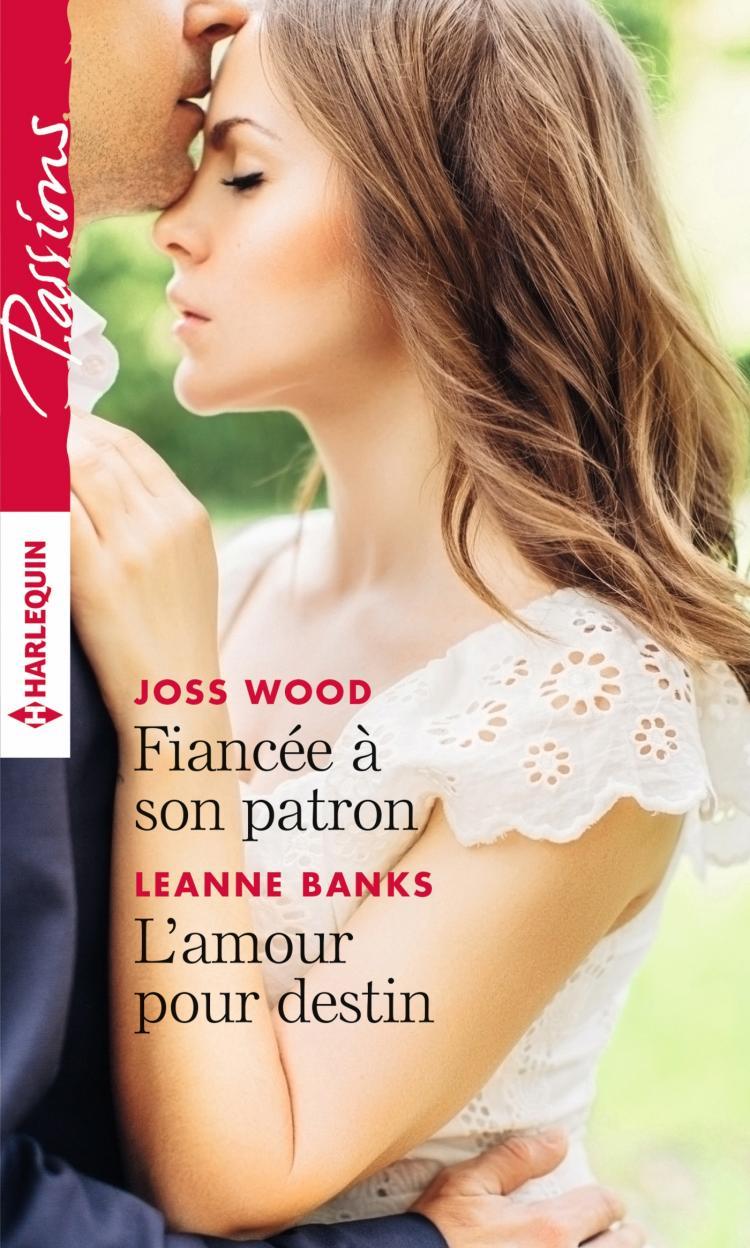 Joss Wood - Fiancée à son patron / Leanne Banks - L'amour pour destin