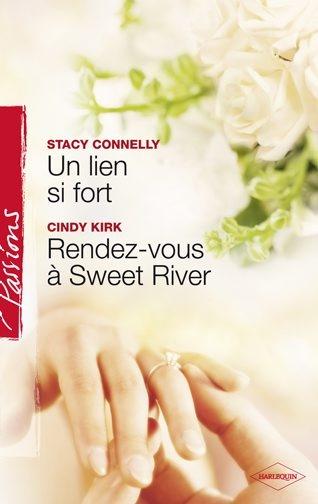 Un lien si fort de Stacy Connelly / Rendez-vous à Sweet River de Cindy Kirk 9782280816137